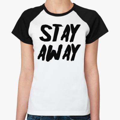 Женская футболка реглан Stay away