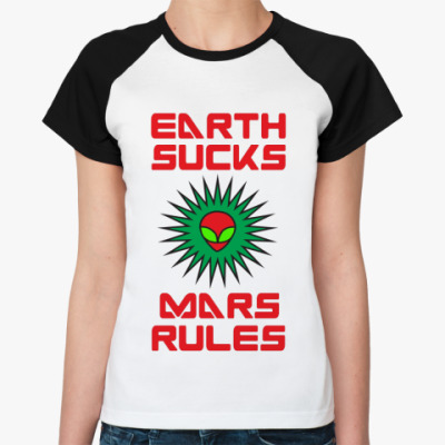 Женская футболка реглан Земля сосёт, Марс рулит!
