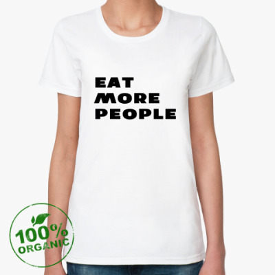 EAT MORE PEOPLE