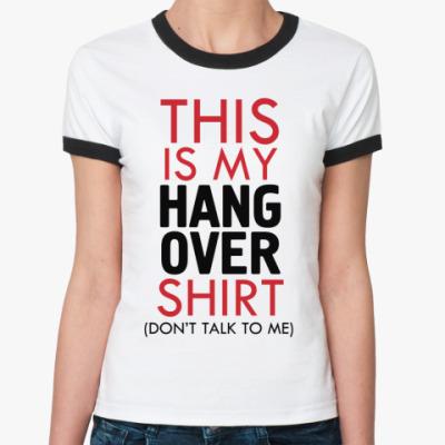 Женская футболка Ringer-T Похмельная