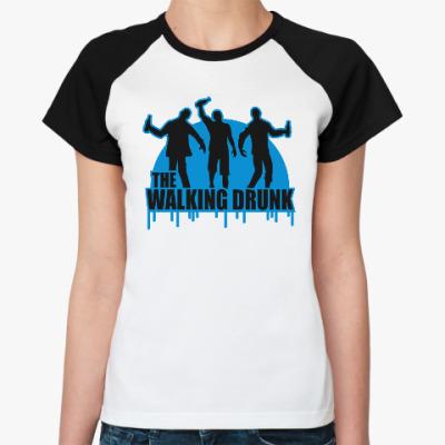 Женская футболка реглан Ходячие выпивалы