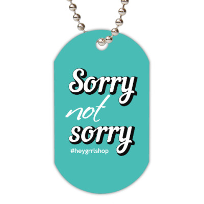 Жетон dog-tag Sorry Not Sorry