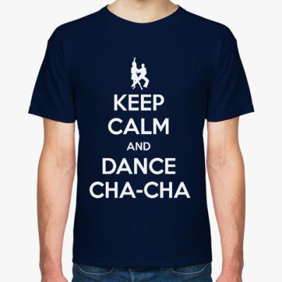 Футболка Keep Calm And Dance Cha-Cha