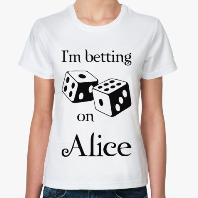 Классическая футболка I'm betting on Alice