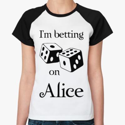 Женская футболка реглан I'm betting on Alice