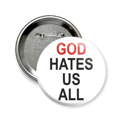 Значок 58мм Бог ненавидит нас всех
