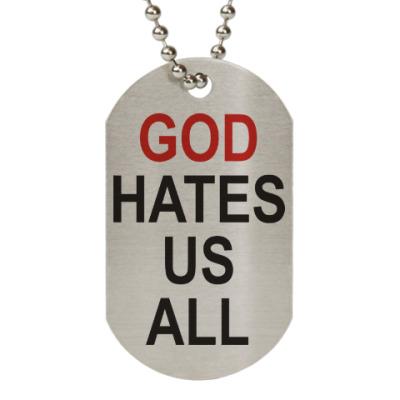 Жетон dog-tag Бог ненавидит нас всех