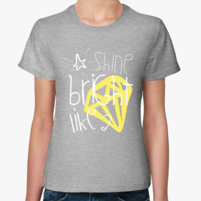 Женская футболка Shine Bright like a diamond