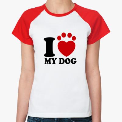 Женская футболка реглан I Love My Dog