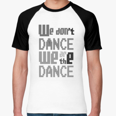 Футболка реглан We Are The Dance