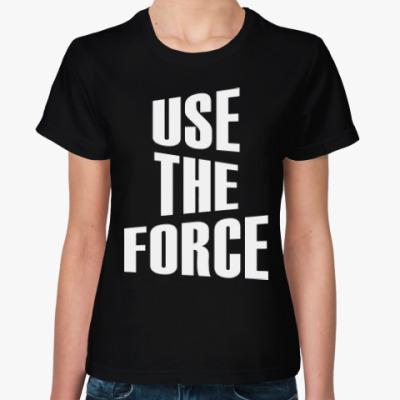 Женская футболка Используй Силу  (Star Wars)