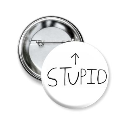 Значок 50мм 'Stupid'