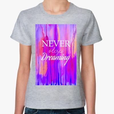 Женская футболка Newer stop dreaming