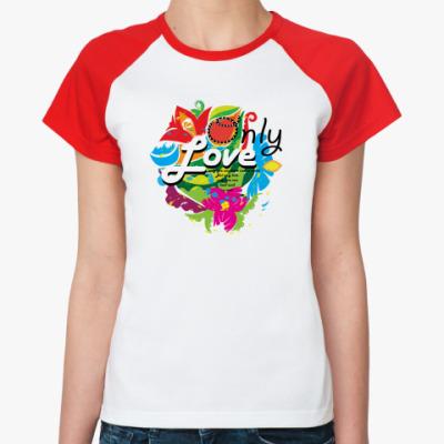 Женская футболка реглан Only love