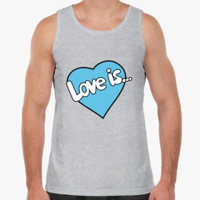 Майка Love is...