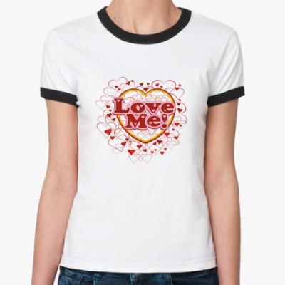 Женская футболка Ringer-T Люби меня