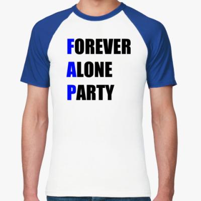 Футболка реглан Forever Alone Party