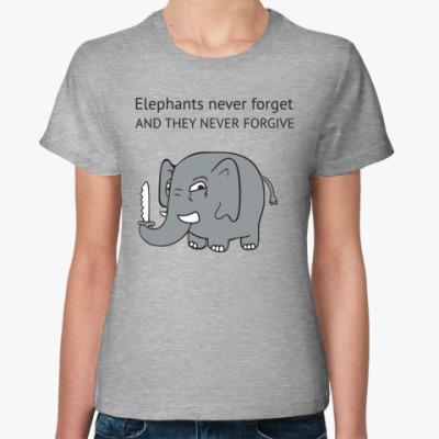 Женская футболка  Слоны не прощают!