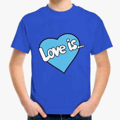 Детская футболка Love is...