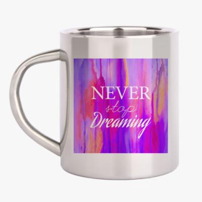 Кружка металлическая Newer stop dreaming