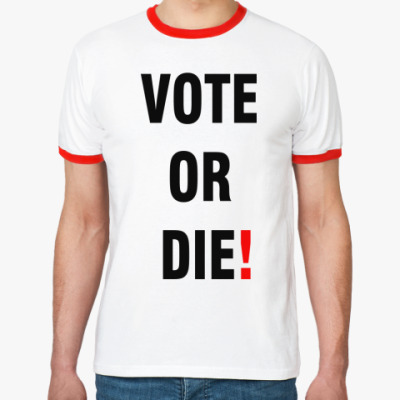 Футболка Ringer-T VOTE OR DIE!