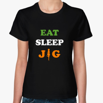 Женская футболка Eat. Sleep. Jig.