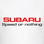 'Subaru Speed or nothing'