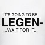 It's gonna be LEGEN-