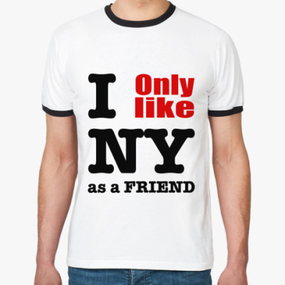 Футболка Ringer-T I only like NY as a friend