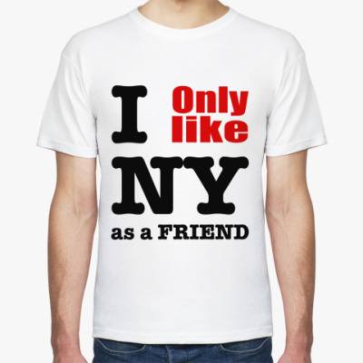 Футболка I only like NY as a friend