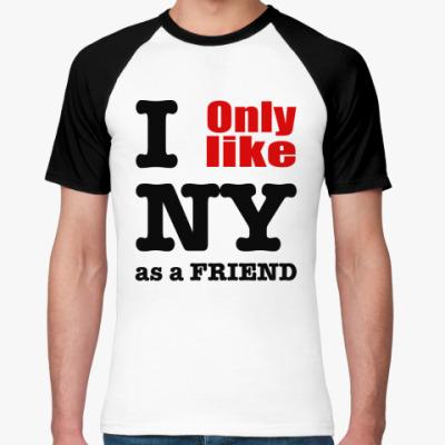 Футболка реглан I only like NY as a friend