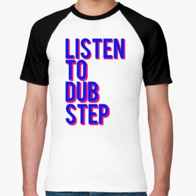 Футболка реглан Listen to DubStep