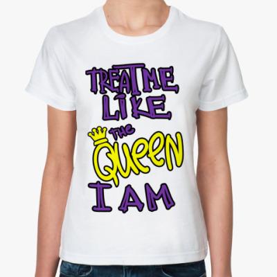 Классическая футболка Treat me like the queen I am
