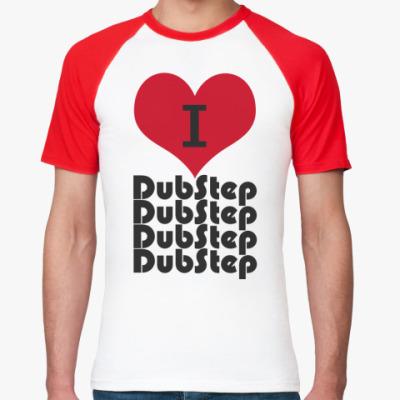 Футболка реглан I love DubStep