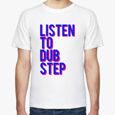 Футболка Listen to DubStep