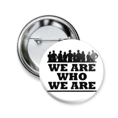 Значок 50мм WHE ARE WHO WE ARE